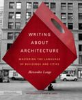 Writing about Architecture : Mastering the Language of Buildings and Cities