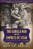 The Gorilla Man and the Empress of Steak: A New Orleans Family Memoir (Willie Morris Books i...