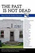 Past Is Not Dead : Essays from the Southern Quarterly