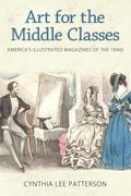 Art for the Middle Classes : America's Illustrated Magazines of The 1840s