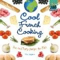 Cool French Cooking : Fun and Tasty Recipes for Kids