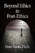 Beyond Ethics to Post-Ethics : A Preface to a New Theory of Morality and Immorality