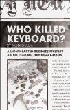 Who Killed Keyboard?: A Lighthearted Business Mystery about Leading Through E-Mails