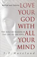 Love Your God with All Your Mind : The Role of Reason in the Life of the Soul