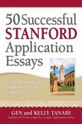 50 Successful Stanford Application Essays : Get into Stanford and Other Top Colleges