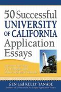 50 Successful University of California Application Essays : Get into the Top UC Colleges and...