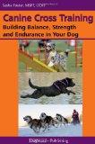 Canine Cross Training : Building, Strength and Endurance in Your Dog
