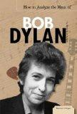 How to Analyze the Music of Bob Dylan (Essential Critiques)