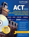 Kaplan ACT 2015 Strategies, Practice and Personalized Feedback with 8 Practice T: Book + DVD...