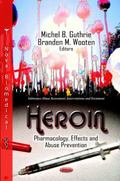 Heroin : Pharmacology, Effects and Abuse Prevention