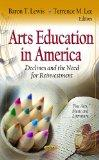 Arts Education in America : Declines and the Need for Reinvestment