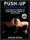 Push-Up Progression : A 24 Push-Up Journey to Stabilization, Strength, and Power