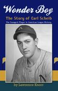Wonder Boy - the Story of Carl Scheib : The Youngest Player in American League History