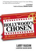 Hollywood's Chosen : An Insider Shares His Story