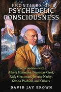 Frontiers of Psychedelic Consciousness : Conversations with Albert Hofmann, Stanislav Grof, ...