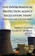 Environmental Protection Agency Regulation Train : Proposals and Controversies