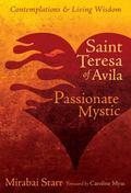 Saint Teresa of Avila : The Passionate Mystic