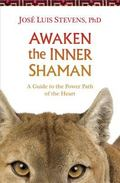 Awaken the Inner Shaman : A Guide to the Power Path of the Heart