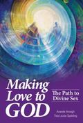 Making Love to God : The Path to Divine Sex