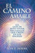 Camino Amable : Una Gu�a de Auto-Ayuda para Aquellos Que Creen en Los �ngeles