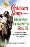 Chicken Soup for the Horse Lover's Soul II: Inspirational Tales of Passion, Achievement and ...