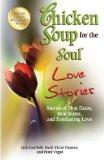 Chicken Soup for the Soul Love Stories: Stories of First Dates, Soul Mates, and Everlasting ...