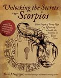 Unlocking the Secrets to Scorpios : How People of Every Sign Can Effectively Handle the Scor...
