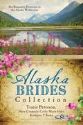 Alaska Brides Collection : Six Romances Persevere in the Alaska Wilderness