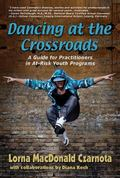 Dancing at the Crossroads : A Guide for Practitioners in at-Risk Youth Programs