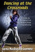 Dancing at the Crossroads : A Guide for Caregivers in at-Risk Youth Programs