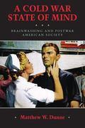 Cold War State of Mind : Brainwashing and Postwar American Society