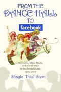 From the Dance Hall to Facebook : Teen Girls, Mass Media, and Moral Panic in the United Stat...
