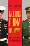 Meeting China Halfway : How to Defuse the Emerging US-China Rivalry