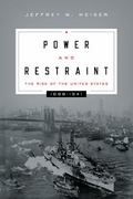 Power and Restraint : The Rise of the United States, 1898-1941