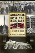 Arkansas Civil War Heritage : A Legacy of Honor