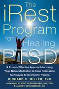 IRest Program for Healing PTSD : A Proven-Effective Approach to Using Yoga Nidra Meditation ...