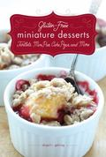 Gluten-Free Miniature Desserts : Tarts, Mini Pies, Cake Pops, and More