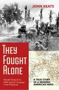 They Fought Alone : A True Story of a Modern American Hero