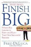 Start Small Finish Big : 15 Key Lessons to Start and Run Your Own Successful Business