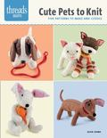 Cute Pets to Knit : Five Patterns to Make and Cuddle