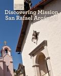 Discovering Mission San Rafael Arc�ngel