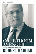 Courtroom Avenger : The Challenges and Triumphs of Robert Habush