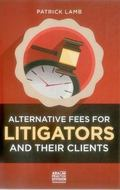 Alternative Fees for Litigation Lawyers and Their Clients