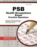 PSB Health Occupations Exam Practice Questions : PSB Practice Tests and Review for the Psych...