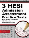 3 HESI Admission Assessment Practice Tests : Three Practice Tests for the HESI Admission Ass...