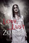 Love, Lust, and Zombies : Short Stories