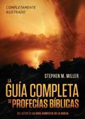 Guia Completa de Profecias Biblicas : Un Completisimo Material de Referencia con Ilustracion...