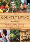 Country Living Handbook : A Back-To-Basics Guide to Living off the Land
