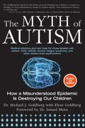 Myth of Autism : How a Misunderstood Epidemic Is Destroying Our Children, Expanded and Revis...