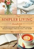 Simpler Living Handbook : A Back to Basics Guide to Organizing, Decluttering, Streamlining, ...